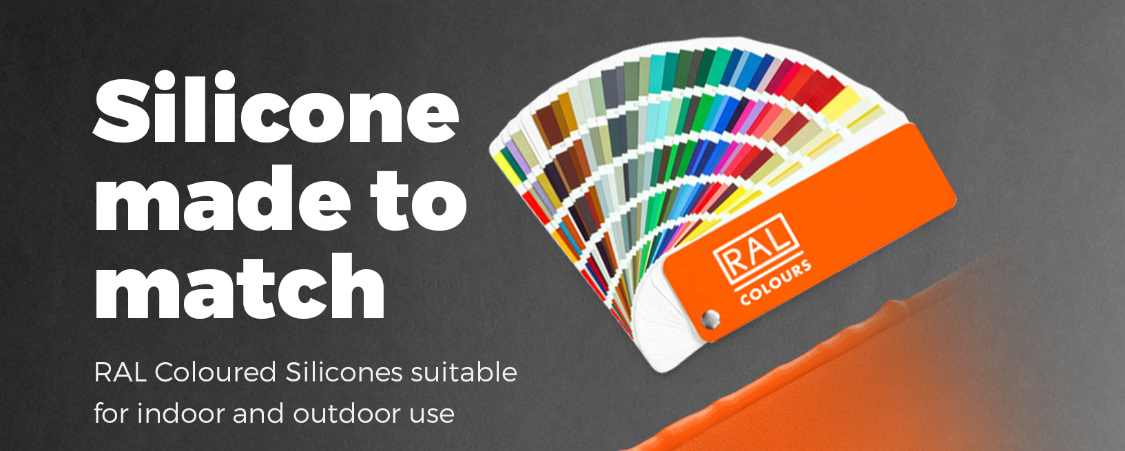 Silicone made to match. RAL Coloured Silicones suitable for indoor and outdoor use